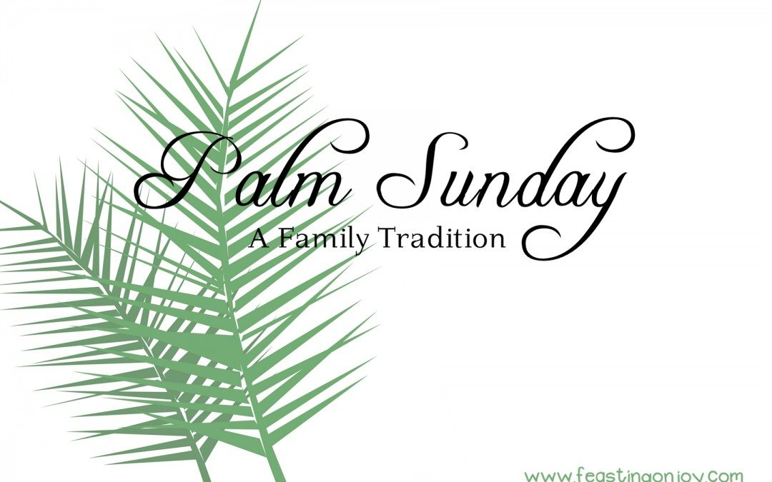 Palm Sunday ~ A Family Tradition