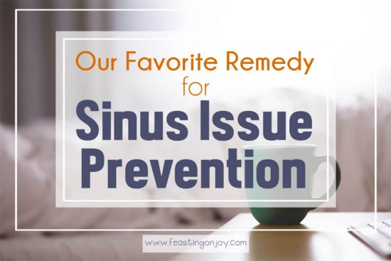 Our Favorite Remedy for Sinus Issue Prevention 1 | Feasting On Joy