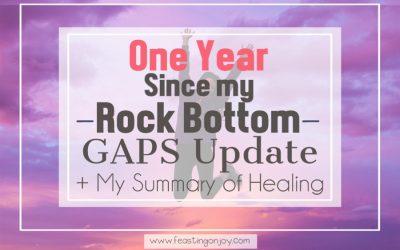 One Year Since my Rock Bottom {GAPS update + My Summary of Healing}