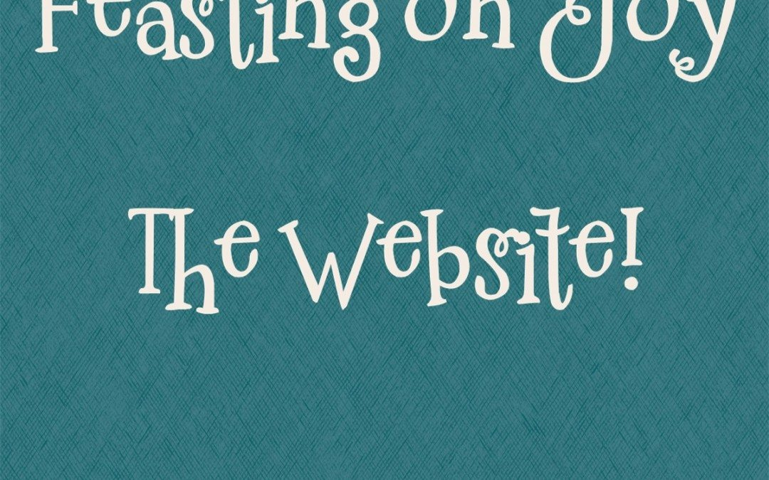 Welcome to Feasting on Joy – The Website!