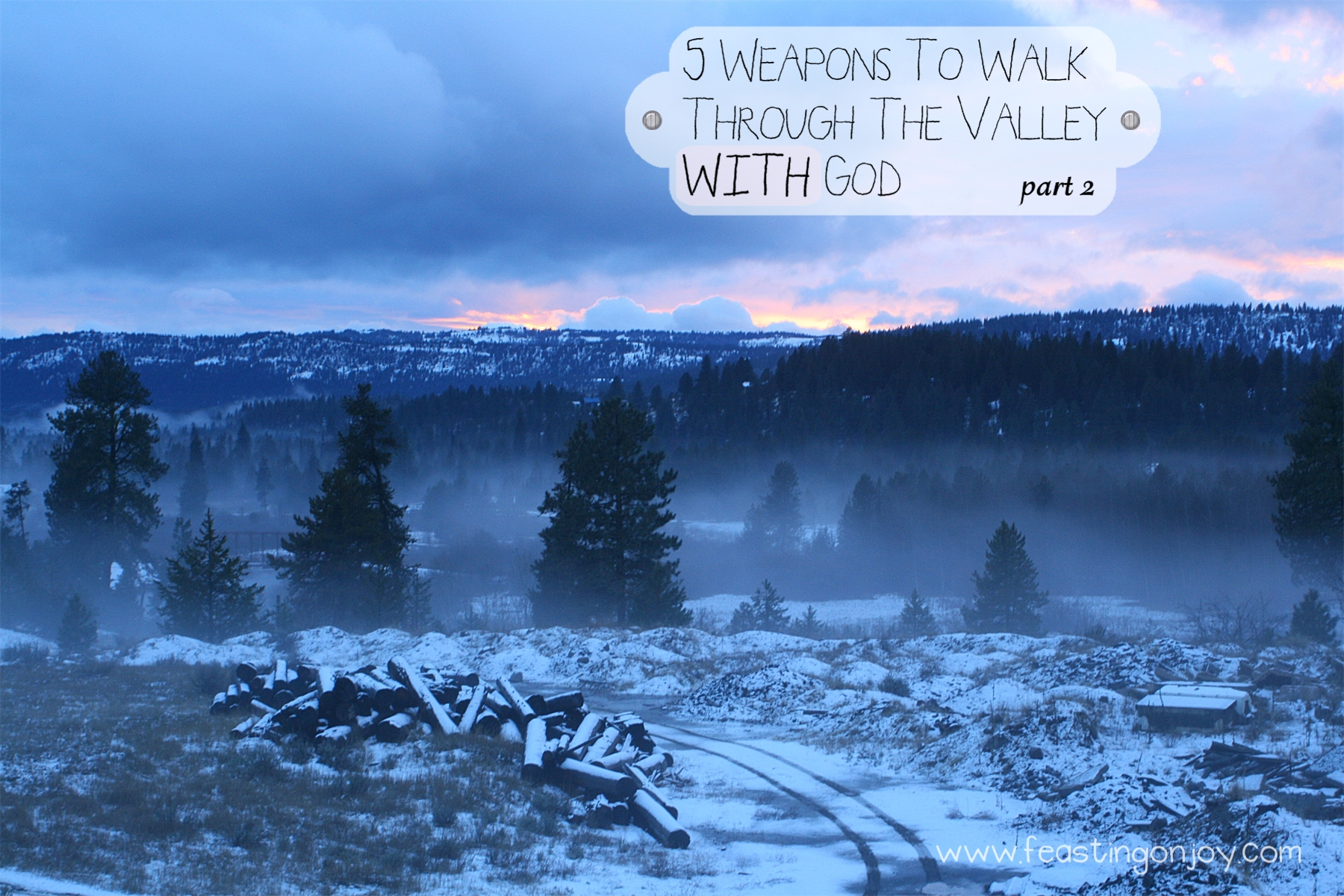 5 Weapons To Walk Through The Valley WITH God. Part 2