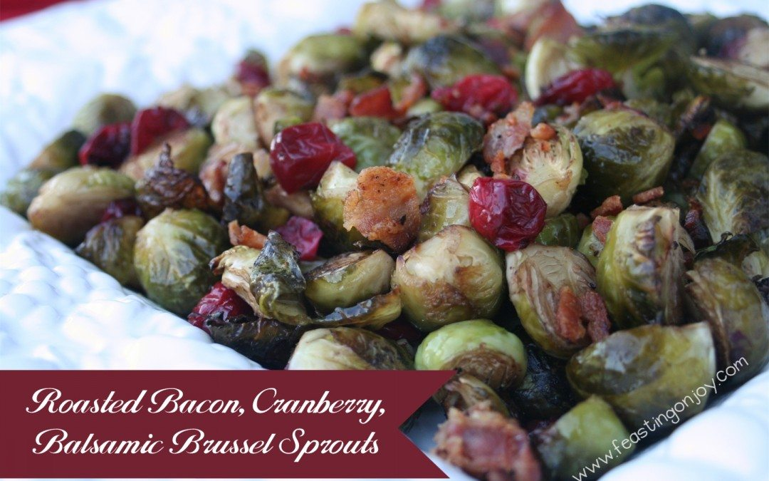 Roasted Bacon, Cranberry, Balsamic Brussel Sprouts