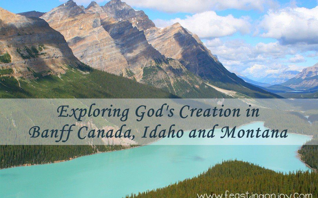 Exploring God's Creation in Banff Canada, Idaho and Montana