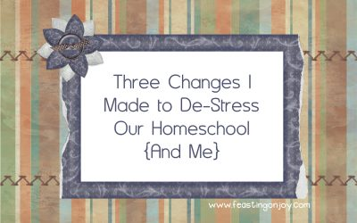 Three Changes I Made To De-stress Our Homeschool {And Me}