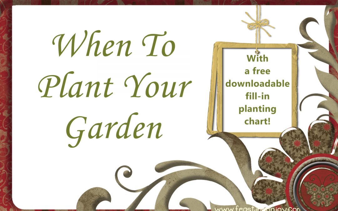 When to Plant Your Garden {With Free Downloadable Fill-In Chart}
