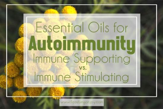 Essential Oils for Autoimmunity Immune Stimulating vs Immune Supporting | Feasting On Joy