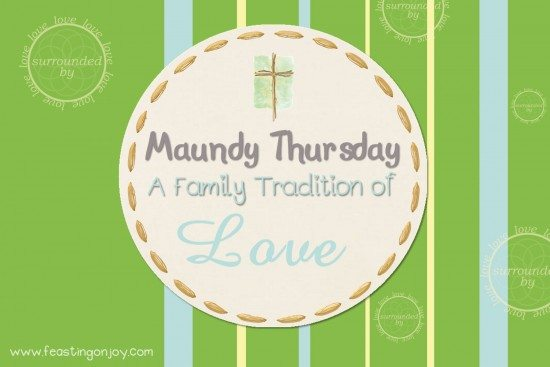 Maundy Thursday A Family Tradition of Love