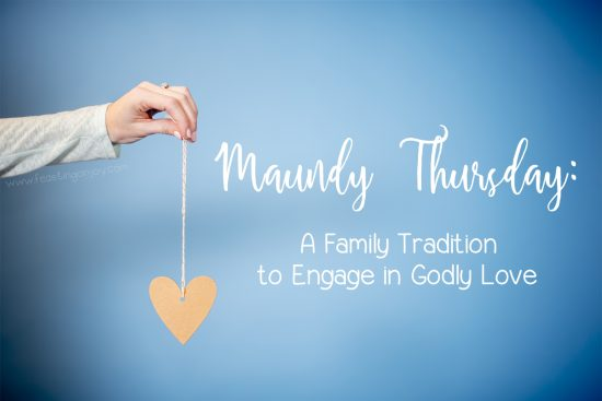 Maundy Thursday A Family Tradition to Engage in Godly Love