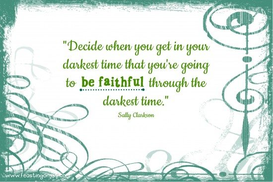 Be Fiathful in the darkest time sally clarkson
