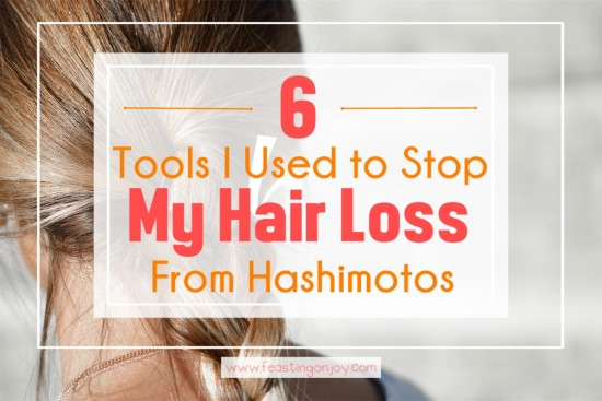 6 Tools I Used to Stop My Hair Loss From Hashimotos 1 | Feasting On Joy
