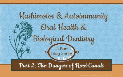 Hashimotos & Autoimmunity, Oral Health and Biological Dentistry Part 2: The Dangers of Root Canals