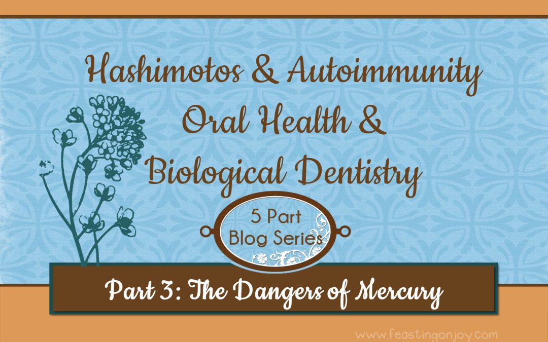 Hashimotos & Autoimmunity, Oral Health & Biological Dentistry Part 3: The Dangers of Mercury