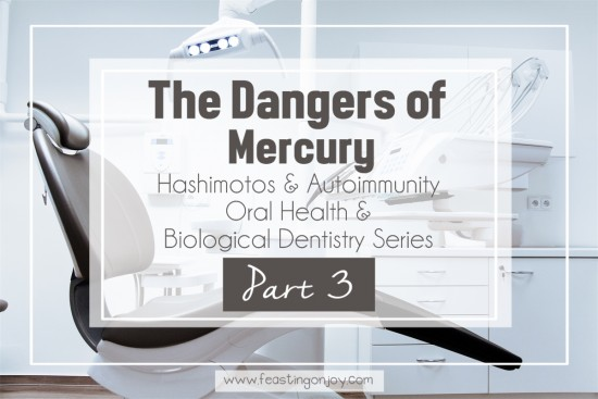 The Dangers of Dental Mercury | Holistic Oral Health Series Part 3 | Feasting On Joy