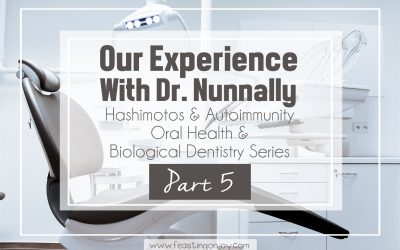 Hashimotos and Autoimmunity, Oral Health and Biological Dentistry Part 5: Our Experience With Dr. Nunnally and His Staff