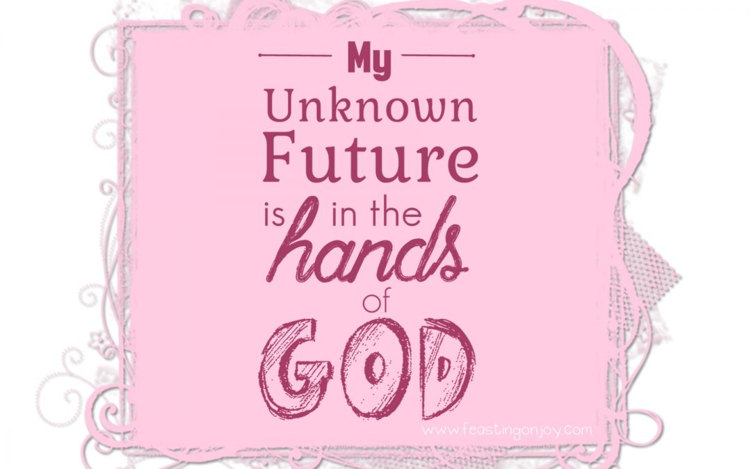 My Unknown Future is in the Hands of God