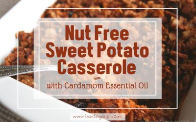 Nut Free Comforting Sweet Potato Casserole {with Cardamom Essential Oil}