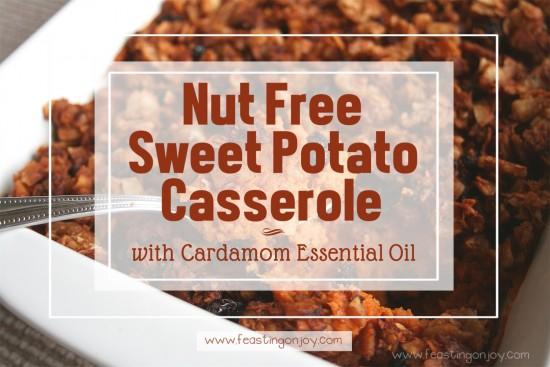 Nut Free Sweet Potato Casserole with Cardamom Essential Oil | Feasting On Joy
