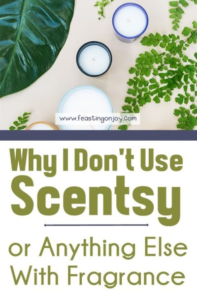 Why I Don't Use Scentsy or Anything Else With Fragrance | Feasting On Joy