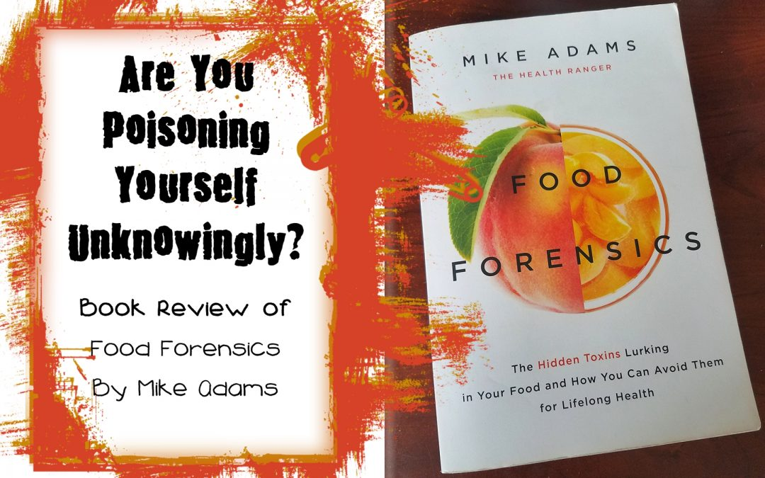 Are You Poisoning Yourself Unknowingly? {Food Forensics Book Review}