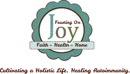 Feasting On Joy: Cultivating a Holistic Life. Healing Autoimmunity.