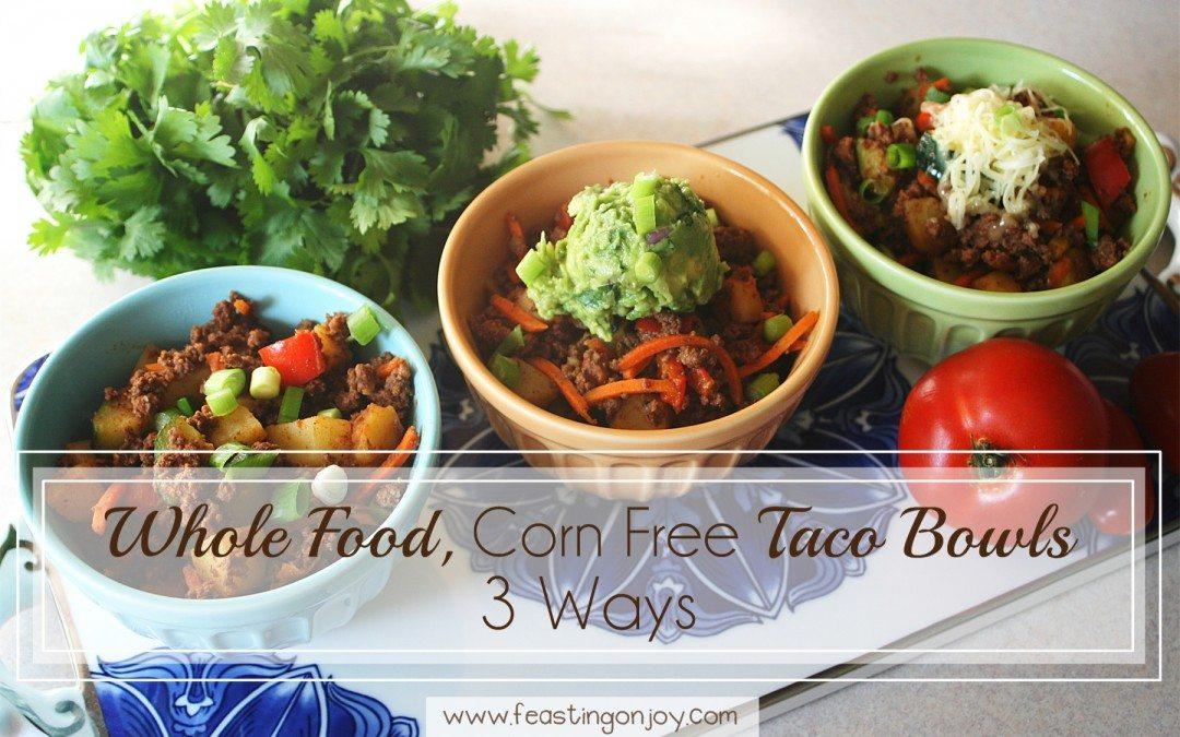 Whole Food, Corn Free Taco Bowls 3 Ways