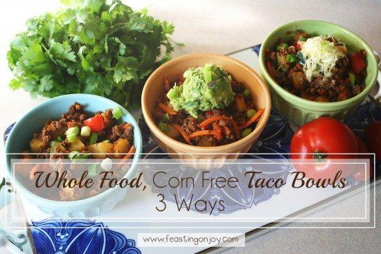 Whole Food, Corn Free Taco Bowls 3 Ways | Feasting On Joy