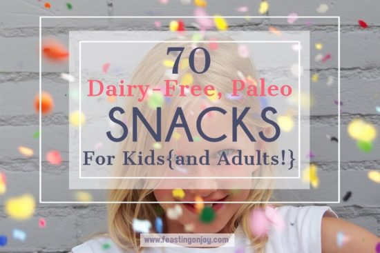 70 Dairy-Free, Paleo Snacks for Kids {and adults!} 1   Feasting On Joy