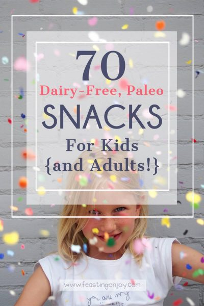 70 Dairy-Free, Paleo Snacks for Kids {and adults!}   Feasting On Joy