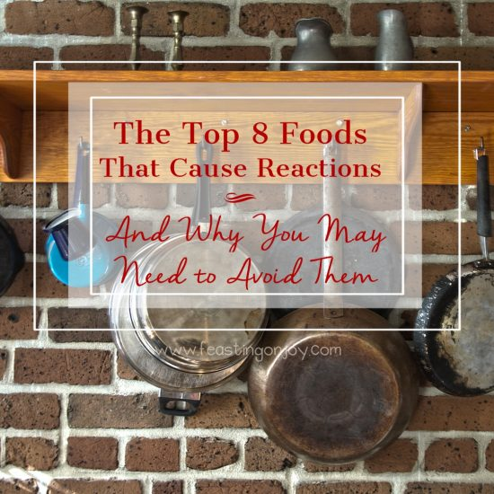 The Top 8 Foods That Cause Reactions and Why You May Need To Avoid Them 9 | Feasting On Joy