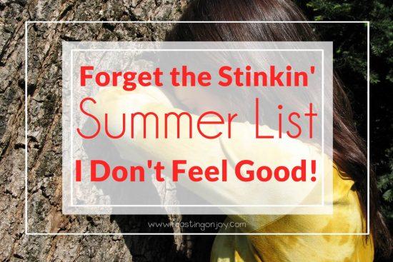 Forget the Stinkin' Summer List I Don't Feel Good! 1 | Feasting On Joy