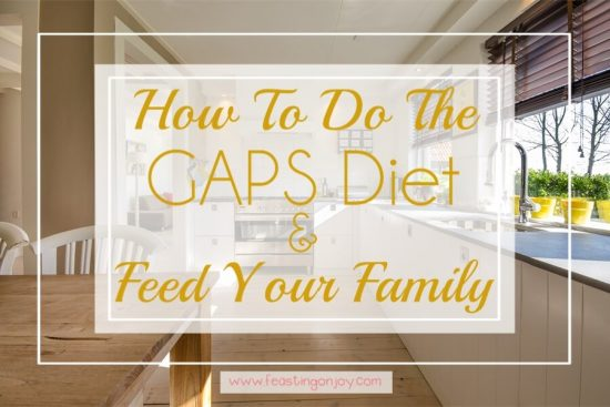 How to do the GAPS Diet and Feed Your Family 1   Feasting On Joy