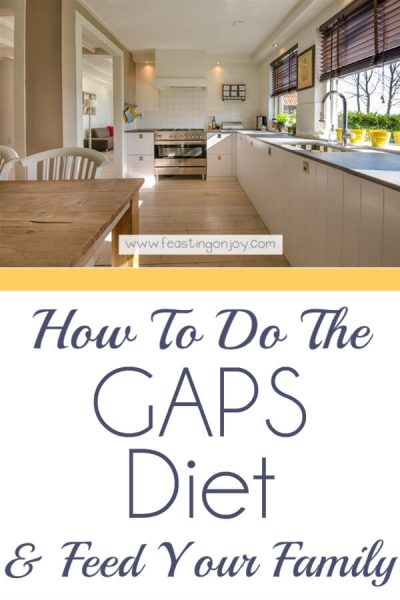 How to do the GAPS Diet and Feed Your Family   Feasting On Joy