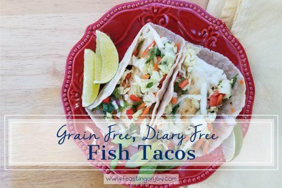 Grain Free, Dairy Free Whole Food Fish Tacos 1 | Feasting On Joy