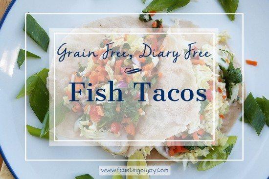 Grain Free Dairy Free Whole Food Fish Tacos 4 | Feasting On Joy