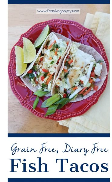 Grain Free Dairy Free Whole Food Fish Tacos | Feasting On Joy
