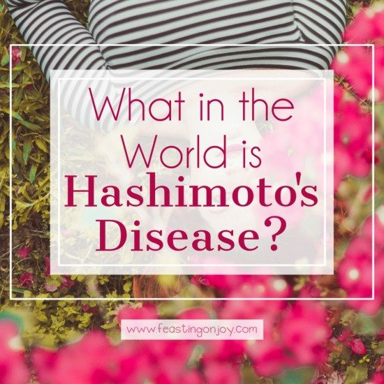 What in the World is Hashimoto's Disease? 2 | Feasting On Joy
