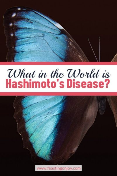 What in the World is Hashimoto's Disease? | Feasting On Joy