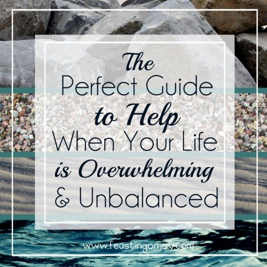 The Perfect Guide to Help When Your Life is Overwhelming & Unbalanced 9 | Feasting On Joy