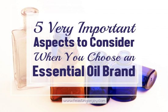 5 Very Important Aspects to Consider When You Choose an Essential Oil Brand 1   Feasting On Joy