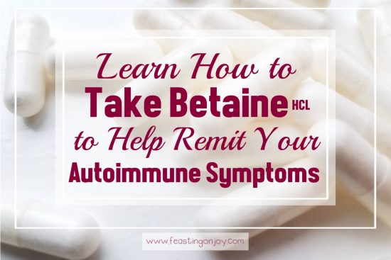 Learn How to Take Betaine HCL to Help Remit Your Autoimmune Symptoms 1   Feasting On Joy