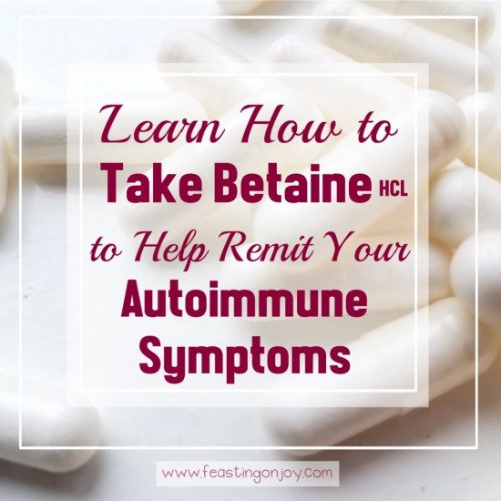 Learn How to Take Betaine HCL to Help Remit Your Autoimmune Symptoms || Feasting On Joy