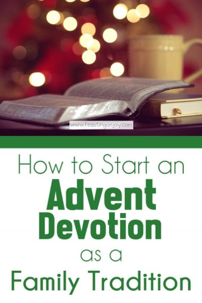 How to Start an Advent Devotion as a Family Tradition | Feasting On Joy
