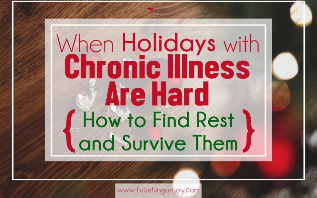 When Holidays with Chronic Illness are Hard: How to Find Rest and Survive Them