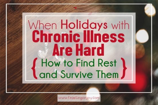 When Holidays with Chronic Illness are Hard: How to Find Rest and Survive Them 1   Feasting On Joy