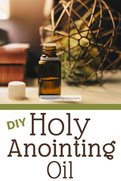 DIY Holy Anointing Oil | Feasting On Joy