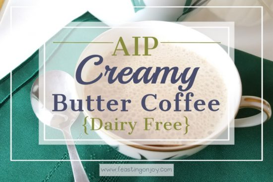 AIP Creamy Butter Coffee {Dairy Free} 1 | Feasting On Joy
