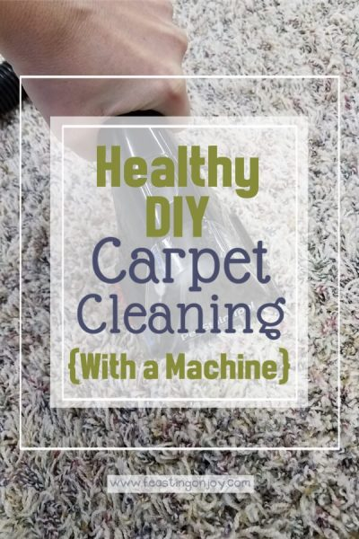 Healthy DIY Carpet Cleaning { With a Machine}   Feasting On Joy