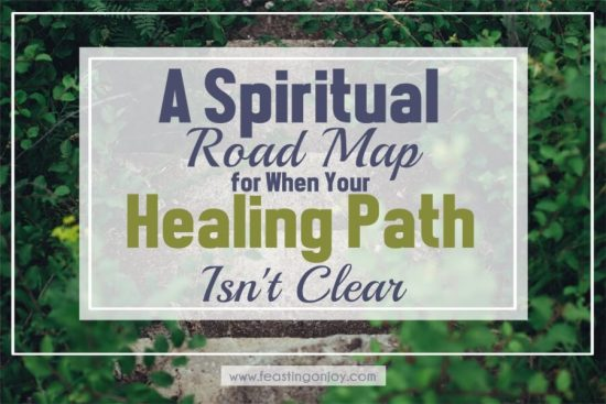 A Spiritual Road Map for When Your Healing Path Isn't Clear 1 | Feasting On Joy