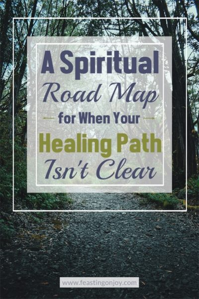 A Spiritual Road Map for When Your Healing Path Isn't Clear | Feasting On Joy
