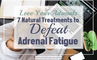 Love Your Adrenals {7 Natural Treatments to Defeat Adrenal Fatigue}